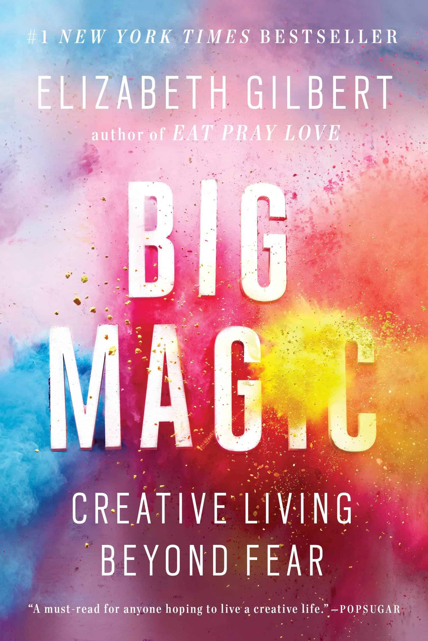 Big Magic : Creative Living Beyond Fear by Elizabeth Gilbert